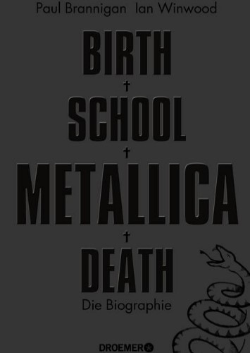Metallica - Birth School Metallica Death: Die Biographie